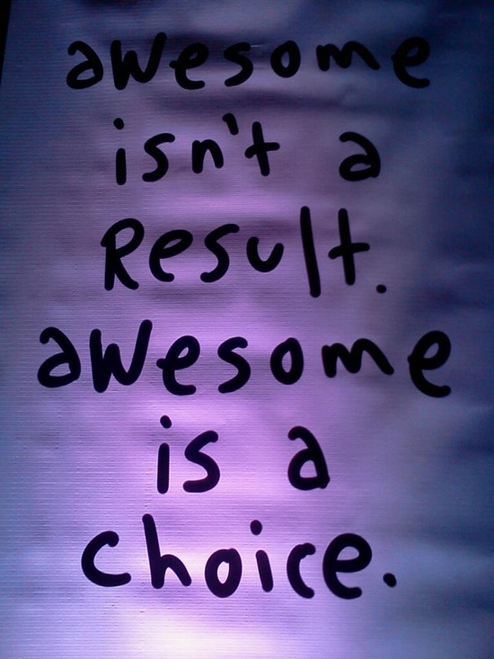Awesome is a choice